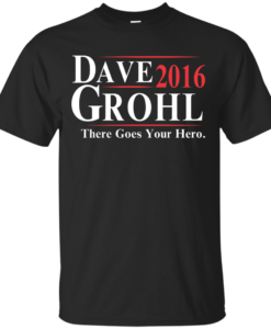 Dave Grohl for President 2016 T Shirt, Hoodies, Tank Top