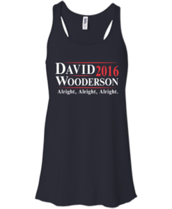 David Wooderson for president 2016 t shirt & hoodies, tank top