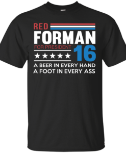 Red Forman for President 2016 T Shirt, Hoodies, Tank Top
