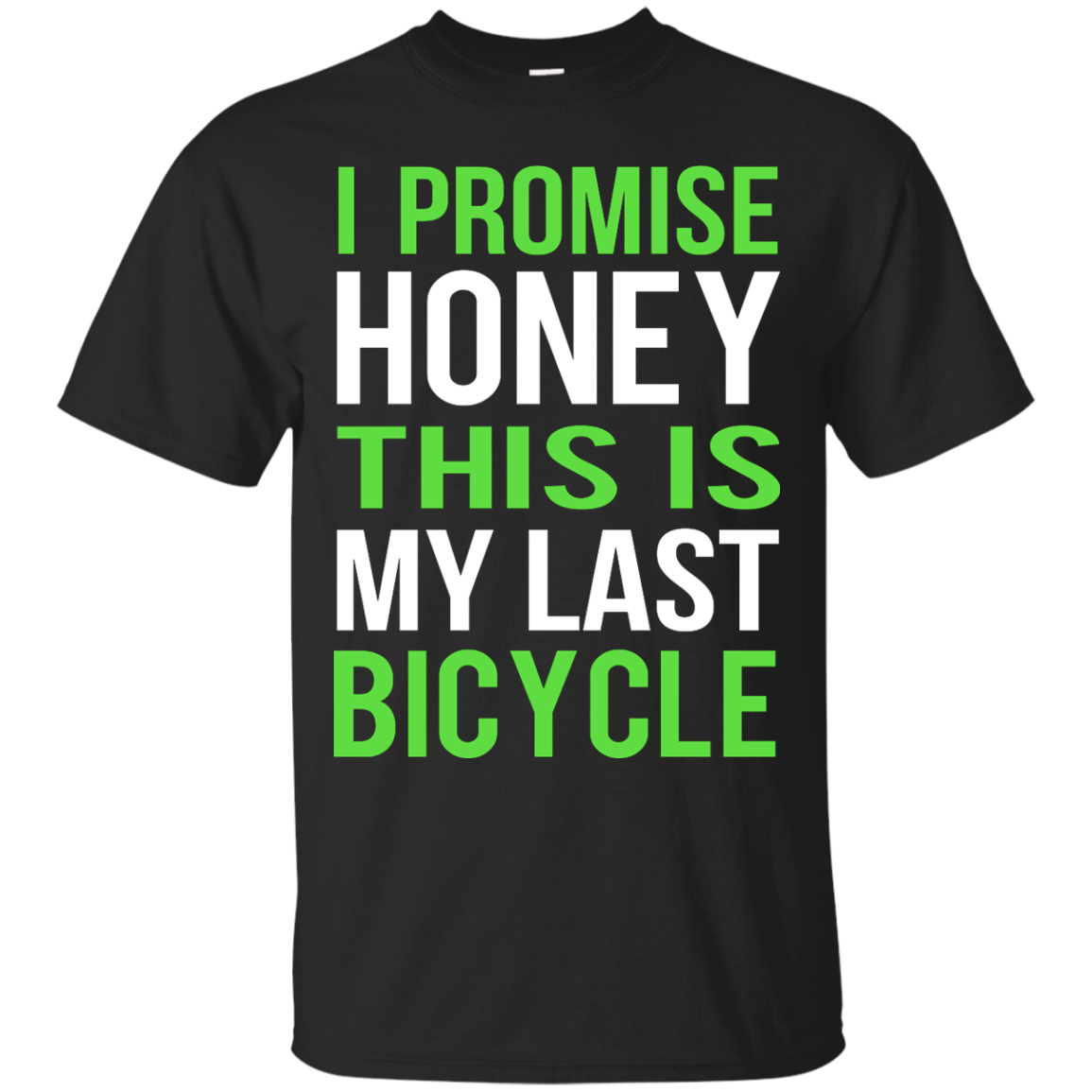 I Promise Honey This Is My Last Bicycle T shirt