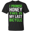 I Promise Honey This Is My Last Bicycle T-shirt
