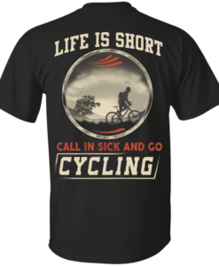 Life is Short, Call in Sick and Go Cycling T Shirt/Hoodies