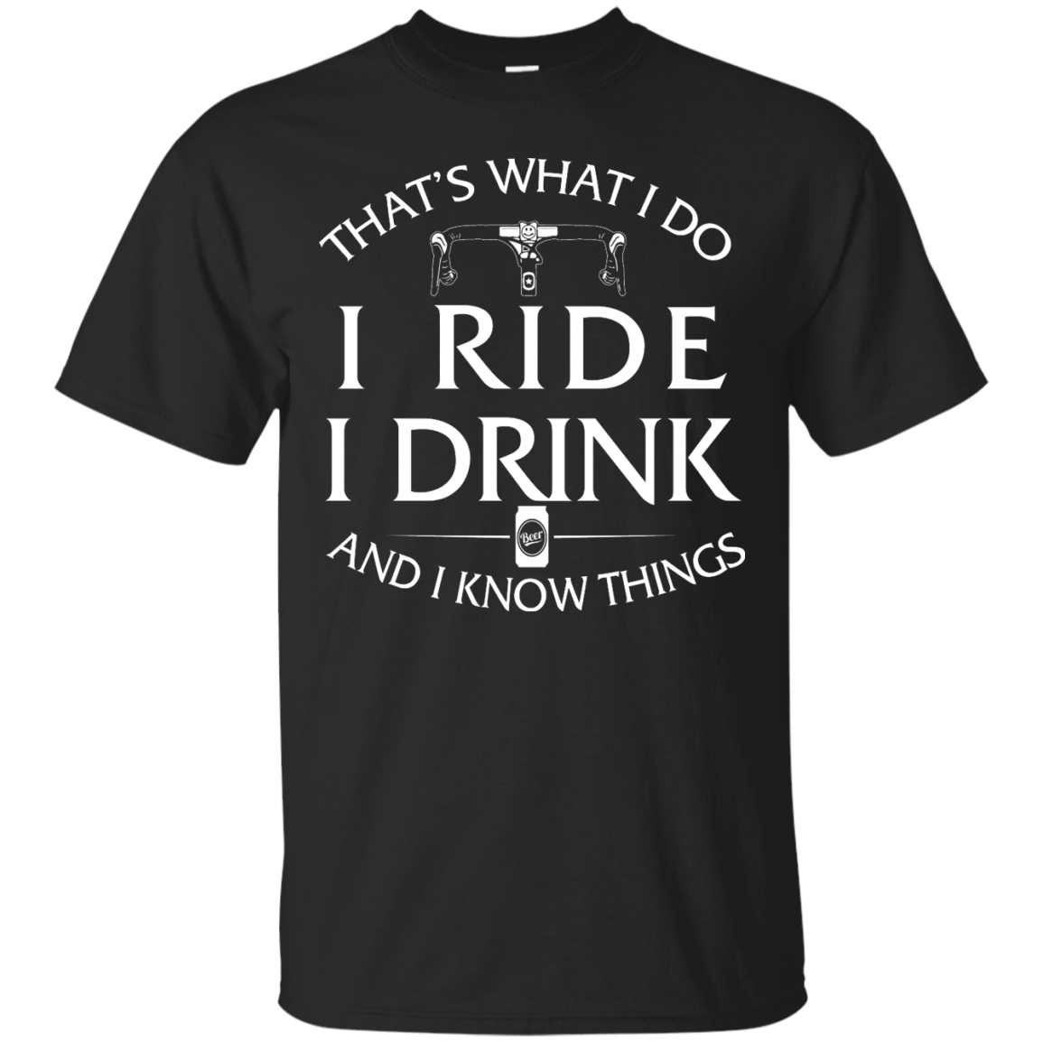 Cycling T Shirt: That's What I Do, I Ride, I Drink and I Know Things