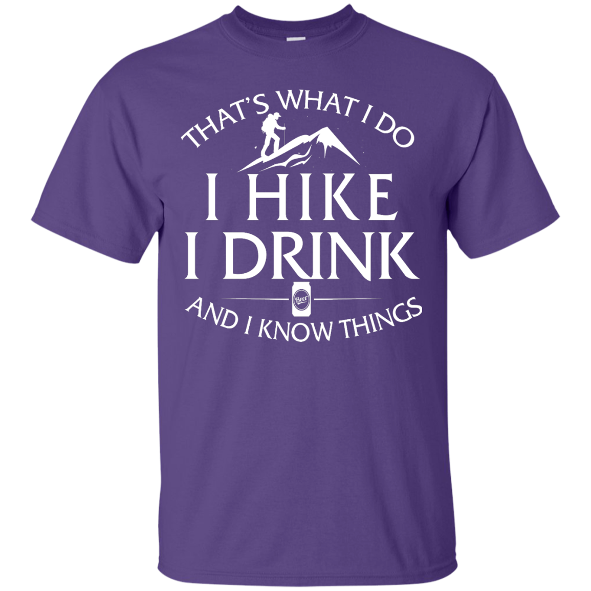 Hiking T-Shirt: That's What I Do I Hike I Drink and I Know Things