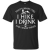 Hiking T Shirt: That's What I Do I Hike I Drink and I Know Things