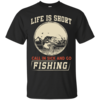 Life is short, call in sick and go fishing t-shirt/hoodies/tank top