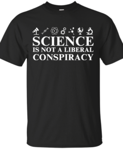 Science is Not A Liberal Conspiracy Shirt