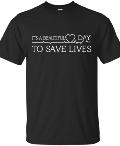 Its a beautiful day to save life shirt, nurse t-shirt