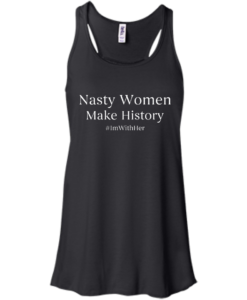 Nasty Women Make History Shirt