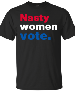 Nasty Women Vote Shirt