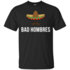 Bad Hombres t shirt - Trump Clinton Debate
