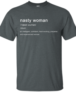 Nasty Woman Definition T Shirt