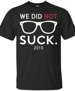 We did not suck - Chicago cubs t shirt