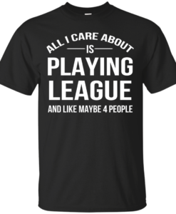 All I Care About Is Playing League And Like Mybe 4 People