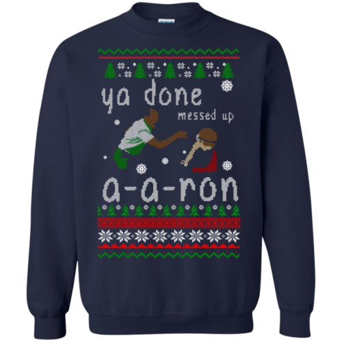 Ya Done Messed Up A a ron Ugly Christmas Sweater
