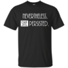 Nevertheless, SHE Persisted Shirt, Hoodies, Tank