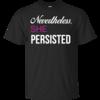 Nevertheless, She Persisted Feminist T Shirt, Hoodies, Tank