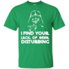 Patrick's Day: I Find Your Lack Of Beer Disturbing Irish T-Shirt