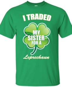 St Patrick's Day: I Traded My Sister For A Leprechaun T-Shirt