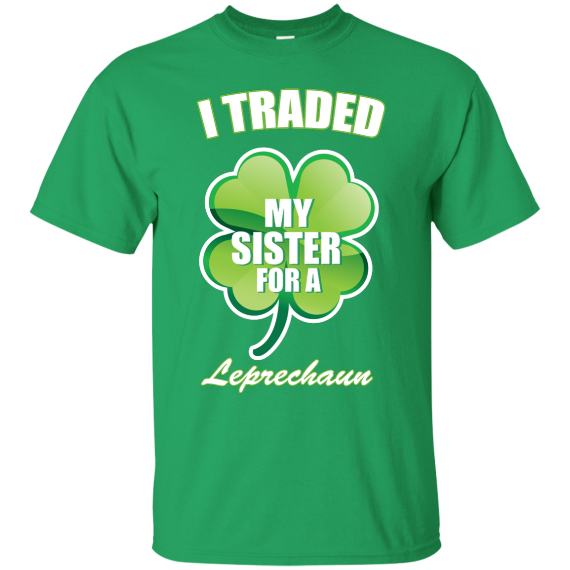 069cf8c6f St Patrick's Day: I Traded My Sister For A Leprechaun T-Shirt
