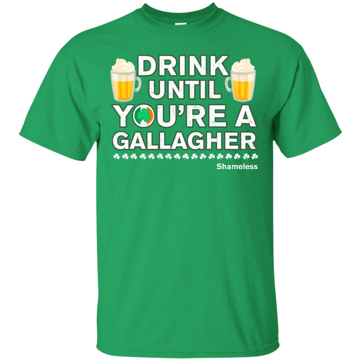 Drink Until Youre a Gallagher Shameless | Irish T-Shirt