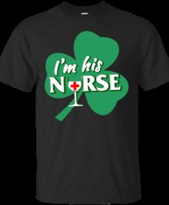 St Patrick Day: I'm His Nurse T-Shirt, Hoodies, Tank