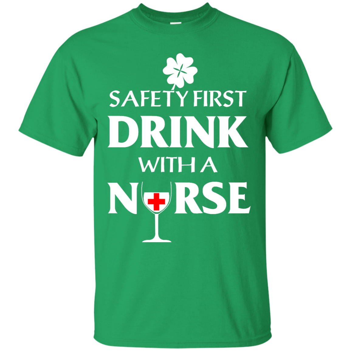 c7979343 St Patrick's Day: Safety First Drink With A Nurse T Shirt