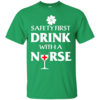 St Patrick's Day: Safety First Drink With A Nurse T-Shirt