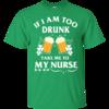 Patrick's Day: If I'm Too Drunk Take Me To My Nurse Irish T-Shirt