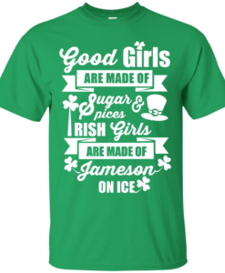 St Patricks Day T-Shirt: Good Irish Girls are Made of Jameson on Ice