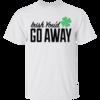 Irish You'd Go Away T-Shirt, Hoodies, Tank