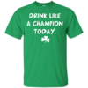 Patrick's Day: Drink Like A Champion Today T-Shirt