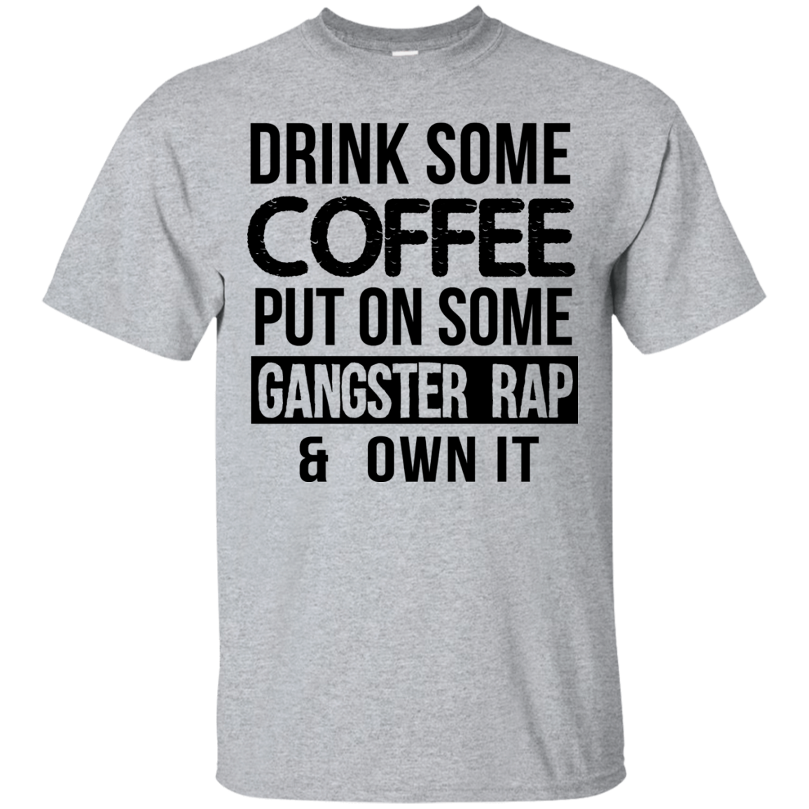 Drink Coffee Put On Some Gangster Rap Own It T Shirt