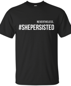 Nevertheless, she persisted political shirt, tank top, hoodies