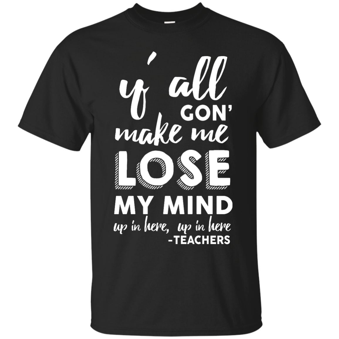 Y'All Gon' Make Me Lose My Mind T Shirt, Hoodies, Tank Top