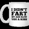 I Didn't Fart My Ass Blew You A Kiss Coffee Mug