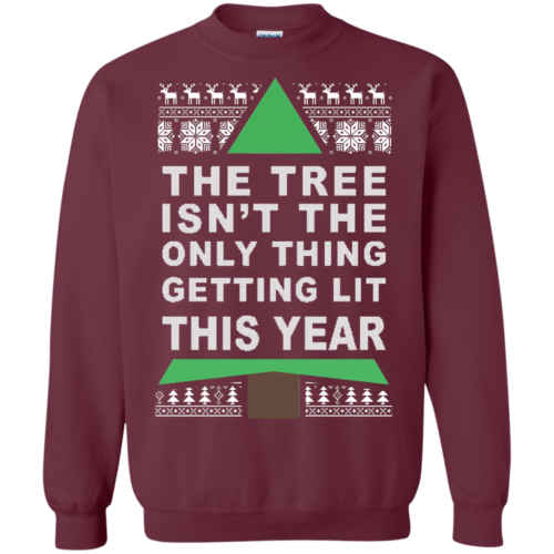 The Tree Isn't The Only Thing Getting Lit This Year Christmas Sweater