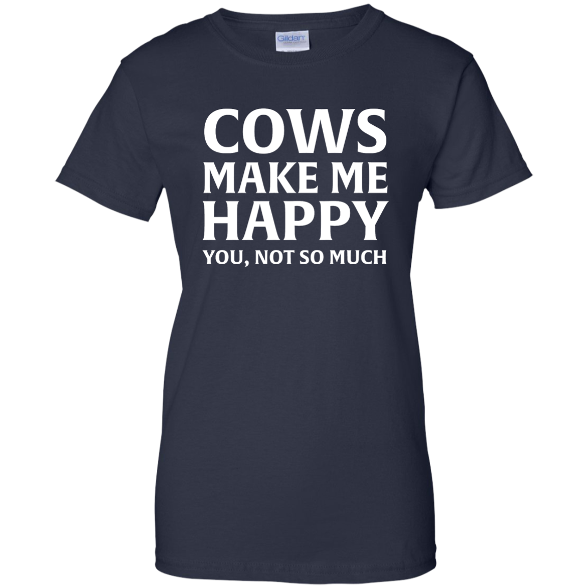 Cows Make Me Happy You Not So Much T Shirt