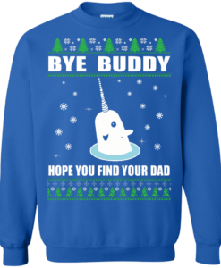 Bye Buddy Hope You Find Your Dad Christmas Sweater, T-Shirt