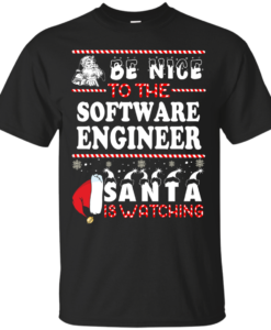 Be Nice To The Software Engineer Santa Is Watching Sweatshirt, T-Shirt