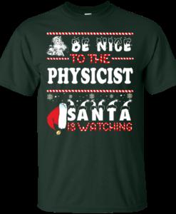 Be Nice To The Physicist Santa Is Watching Sweatshirt, T-Shirt