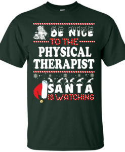 Be Nice To The Physical Therapist Santa Is Watching Sweatshirt, T-Shirt