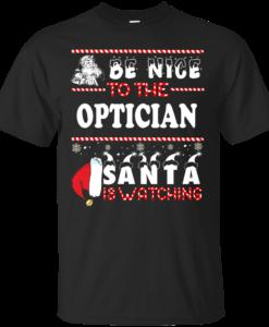 Be Nice To The Optician Santa Is Watching Sweatshirt, T-Shirt