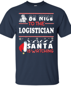 Be Nice To The Logistician Santa Is Watching Sweatshirt, T-Shirt