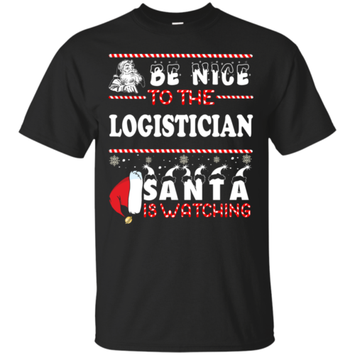 Be Nice To The Logistician Santa Is Watching Sweatshirt, T Shirt
