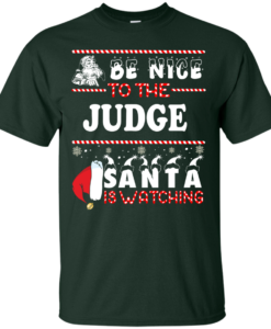 Be Nice To The Judge Santa Is Watching Sweatshirt, T-Shirt