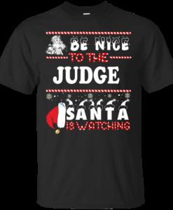 Be Nice To The Judge Santa Is Watching Sweatshirt, T-Shirt