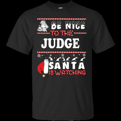 Be Nice To The Judge Santa Is Watching Sweatshirt, T Shirt