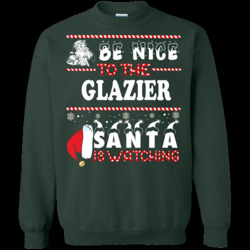 Be Nice To The Glazier Santa Is Watching Sweatshirt, T Shirt
