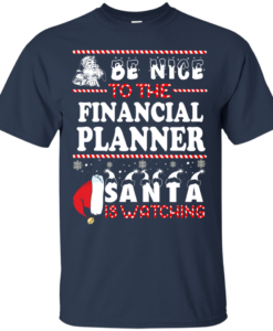 Be Nice To The Financial Planner Santa Is Watching Sweatshirt